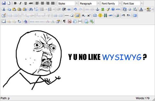 Y U NO LIKE WYSIWYG?